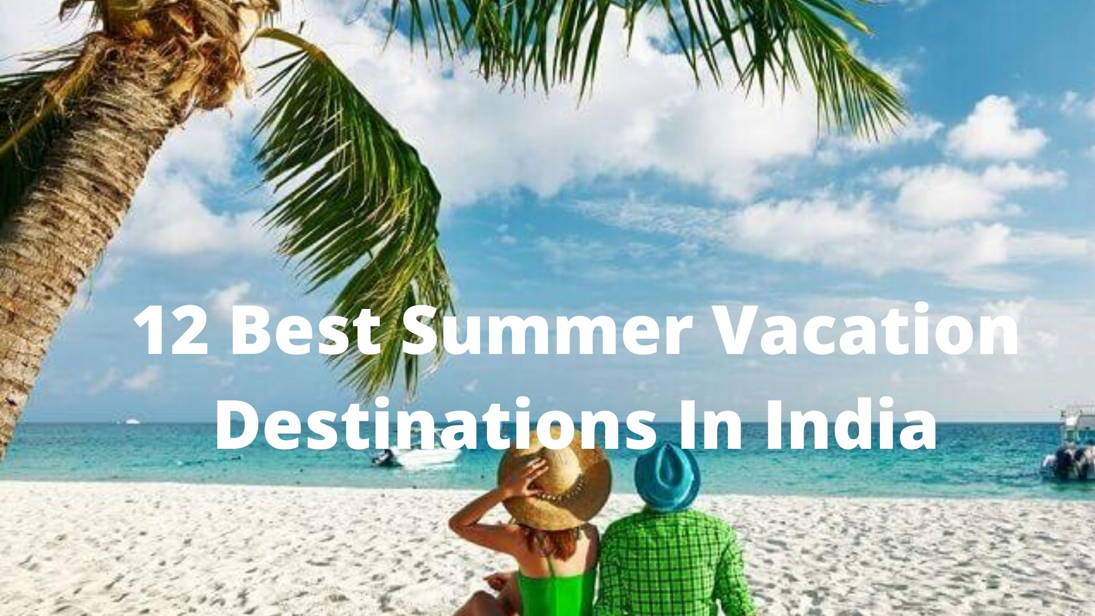 12 Best Summer Vacation Destinations in India